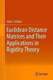 Euclidean Distance Matrices and Their Applications in Rigidity Theory by Abdo Y. Alfakih