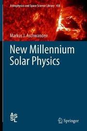 New Millennium Solar Physics by Markus J Aschwanden