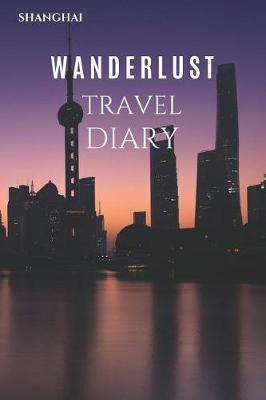 Shanghai Wanderlust Travel Diary by Wanderlust Press