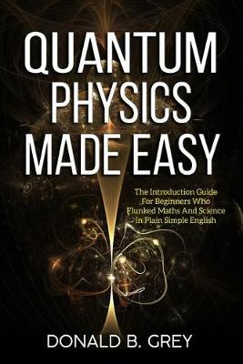 Quantum Physics Made Easy by Donald B Grey