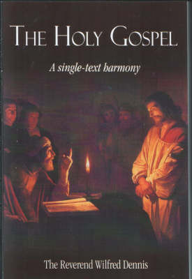 The Holy Gospel: A Single Text in Harmony by Wilfred Dennis image