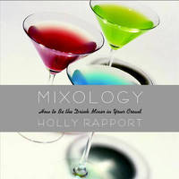 Mixology: How to be the Drink Mixer in Your Crowd by Holly Rapport image