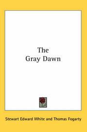 The Gray Dawn by Stewart Edward White image