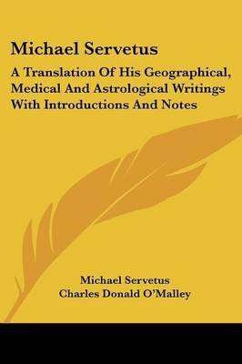 Michael Servetus: A Translation of His Geographical, Medical and Astrological Writings with Introductions and Notes by Michael Servetus image