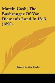 Martin Cash, the Bushranger of Van Diemen's Land in 1843 (1890) by James Lester Burke
