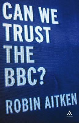 Can We Trust the BBC? by Robin Aitken image