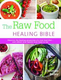 The Raw Food Healing Bible by Christine Bailey