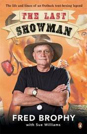 The Last Showman: The life and times of an Outback tent-boxing legend by Fred Brophy