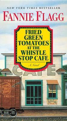 Fried Green Tomatoes at the Whistle Stop Cafe by Fannie Flagg image