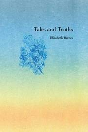 Tales and Truths by Elizabeth Barnes