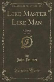 Like Master Like Man, Vol. 2 of 2 by John Palmer