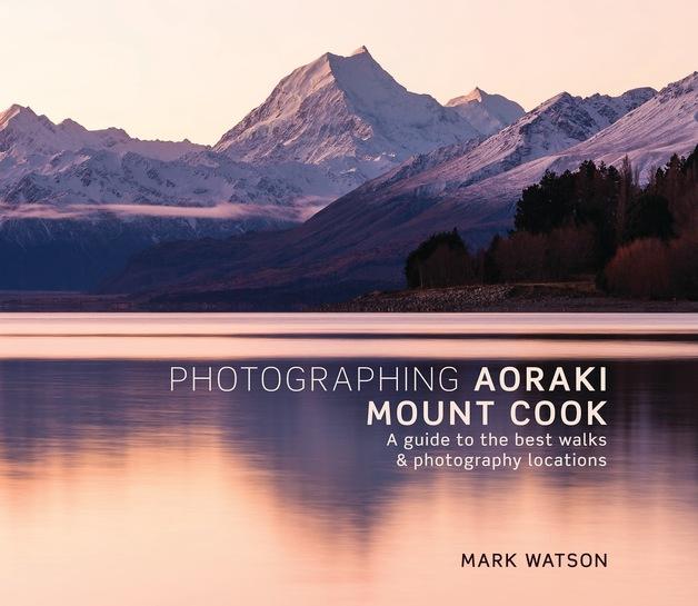 Photographing Aoraki Mount Cook by Mark Watson