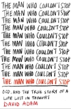 The Man Who Couldn't Stop: OCD, and the True Story of a Life Lost in Thought by David Adam