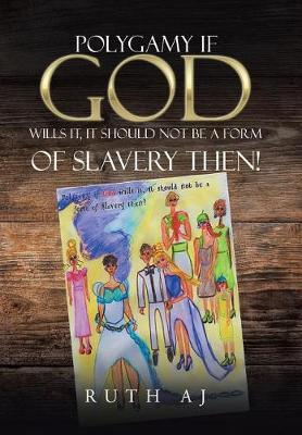 Polygamy If God Wills It, It Should Not Be a Form of Slavery Then! by Ruth Aj