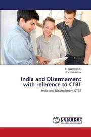 India and Disarmament with Reference to Ctbt by Sreenivasulu K