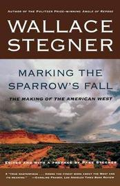 Marking the Sparrows Fall by Wallace Stegner