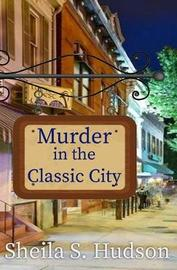 Murder in the Classic City by Sheila S Hudson