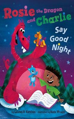Rosie the Dragon and Charlie Say Good Night by Lauren H. Kerstein