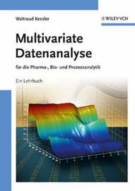 Multivariate Datenanalyse: Fur die Pharma, Bio und Prozessanalytik by Waltraud Kessler image