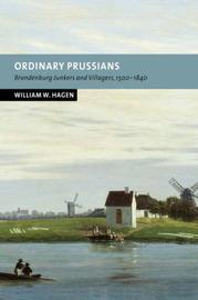 Ordinary Prussians by William W. Hagen