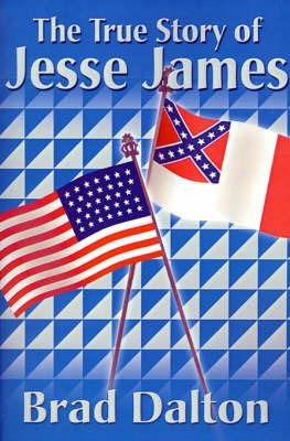 The True Story of Jesse James by Brad Dalton image