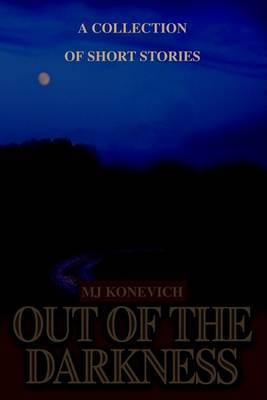 Out of the Darkness: A Collection of Short Stories by M.J. Konevich image