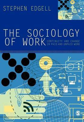 The Sociology of Work: Continuity and Change in Paid and Unpaid Work by Stephen Edgell image