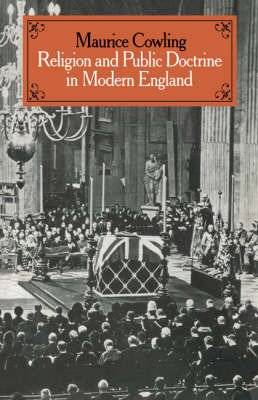 Cambridge Studies in the History and Theory of Politics Religion and Public Doctrine in Modern England: Volume 1 by Maurice Cowling