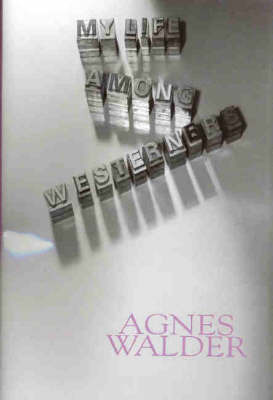 My Life Among Westerners by Agnes Walder