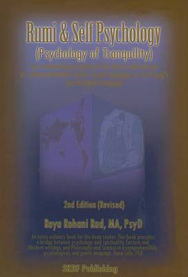 Rumi & Self Psychology (Psychology of Tranquility) : Two Astonishing Perspectives for the Art and Science of Self-Transformation: Rumi's Poetic Language vs. Carl Jung's Psychological Language by Roya Rohani Rad