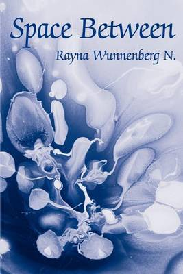 Space Between by Rayna D Wunnenberg