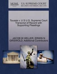 Toussie V. U S U.S. Supreme Court Transcript of Record with Supporting Pleadings by Jacob W Heller