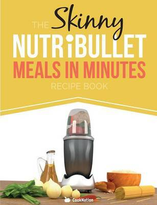 The Skinny Nutribullet Meals in Minutes Recipe Book by Cooknation