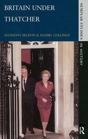 Britain under Thatcher by Anthony Seldon