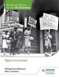 Access to History for the IB Diploma: Rights and protest by Michael Scott-Baumann