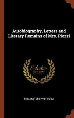 Autobiography, Letters and Literary Remains of Mrs. Piozzi by Mrs. Hester Lynch Piozzi
