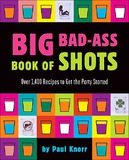 The Big Bad-Ass Book of Shots by Paul Knorr