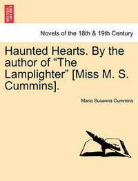 Haunted Hearts. by the Author of the Lamplighter [Miss M. S. Cummins]. by Maria Susanna Cummins