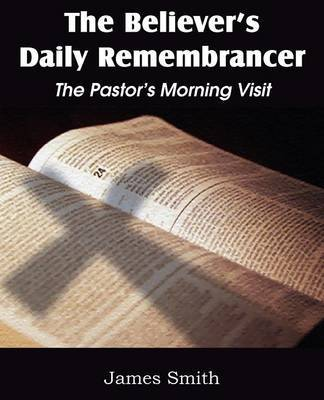 The Believer's Daily Remembrancer by James Smith