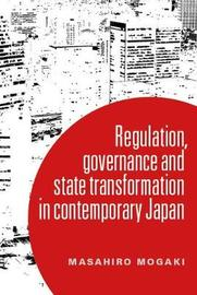 Regulation, Governance and State Transformation in Contemporary Japan by Masahiro Mogaki