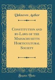 Constitution and By-Laws of the Massachusetts Horticultural Society (Classic Reprint) by Unknown Author image