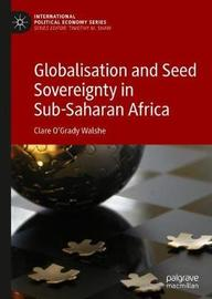 Globalisation and Seed Sovereignty in Sub-Saharan Africa by Clare O'Grady Walshe