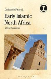 Early Islamic North Africa by Corisande Fenwick image