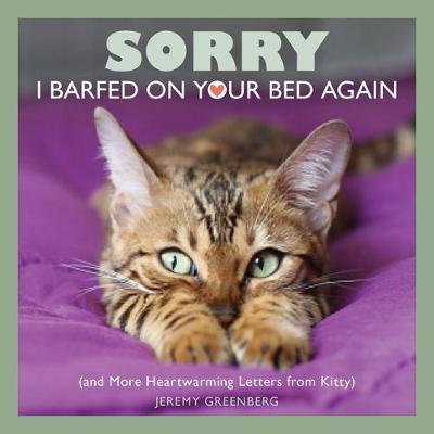 Sorry I Barfed on Your Bed Again by Jeremy Greenberg