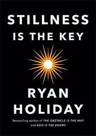 Stillness Is the Key by Ryan Holiday image