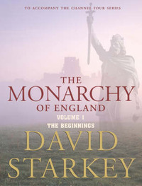 The Monarchy of England: v. 1: Beginnings by David Starkey