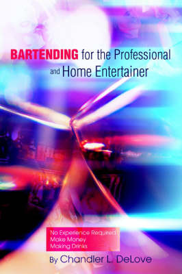 Bartending for the Professional and Home Entertainer by Chandler L. DeLove image
