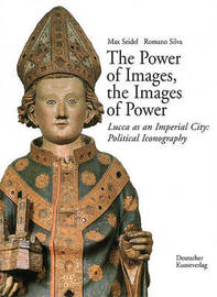The Power of Images, the Images of Power: Lucca as an Imperial City: Political Iconography by Max Seidel image