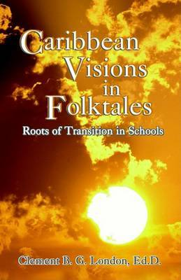 Caribbean Visions in Folktales by Clement B. G. London Ed.D. image