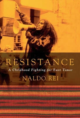 Resistance: A Childhood Fighting For East Timor by Naldo Rei
